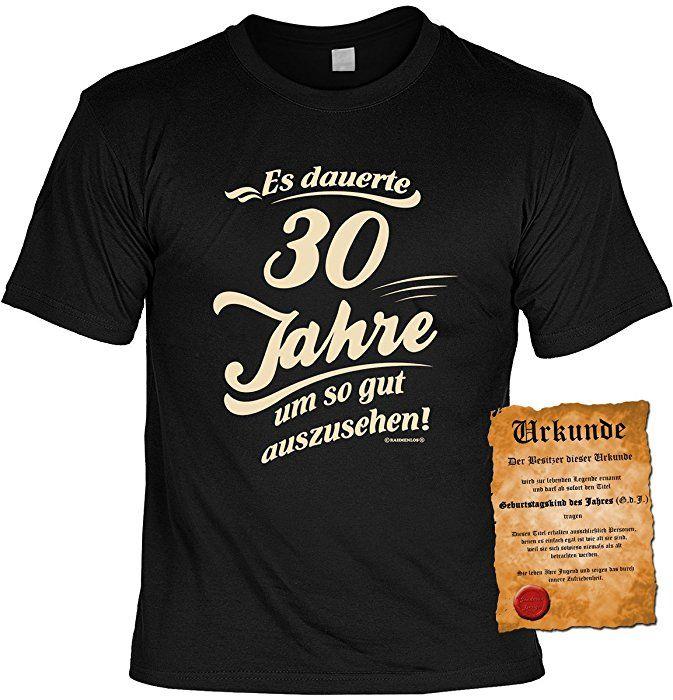 Lustiges Geburtstagsgeschenk Leiberl für Männer T-Shirt mit Urkunde Es dauerte 30 Jahre um so gut auszusehen! Leibal zum Geburtstag