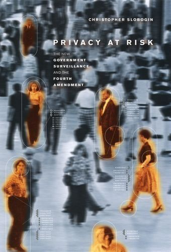 Privacy at Risk: The New Government Surveillance and the Fourth Amendment by Christopher Slobogin. $9.12. Publisher: University Of Chicago Press (October 29, 2007). Author: Christopher Slobogin. 274 pages