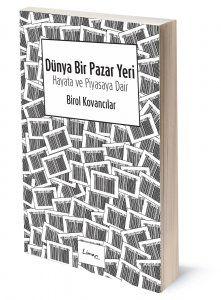 Dünya Bir Pazar Yeri | Birol Kovancılar | ISBN: 978-975-251-010-8 | Ebat: 13x19 cm | 216 Sayfa
