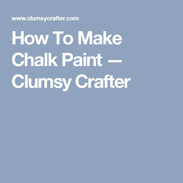 How To Make Chalk Paint — Clumsy Crafter