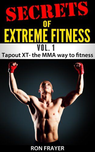 Secrets OF Extreme Fitness Vol 1: Tapout XT- The MMA Way to Fitness