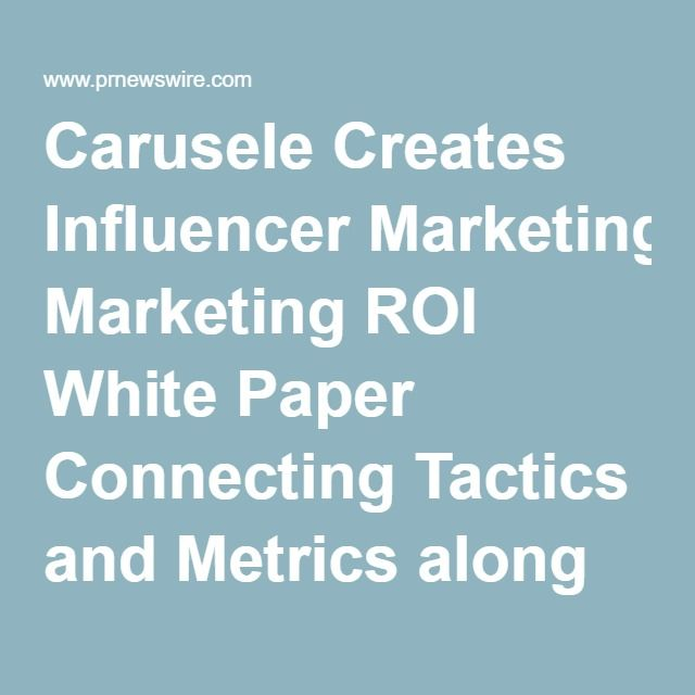 Carusele Creates Influencer Marketing ROI White Paper Connecting Tactics and Metrics along the
