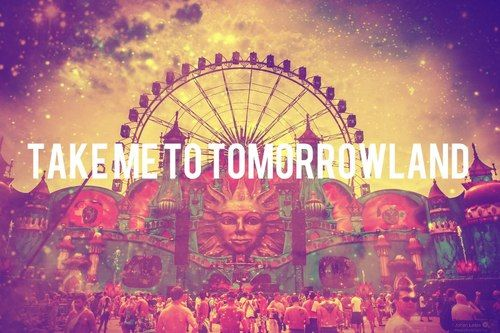 Take me to tomorrowland. Please.