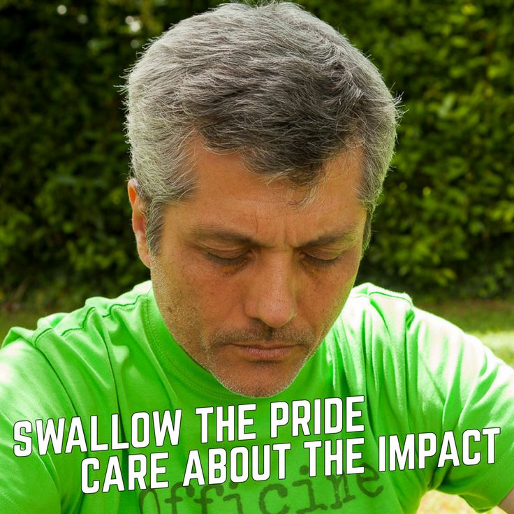Swallow the pride, care about the impact.