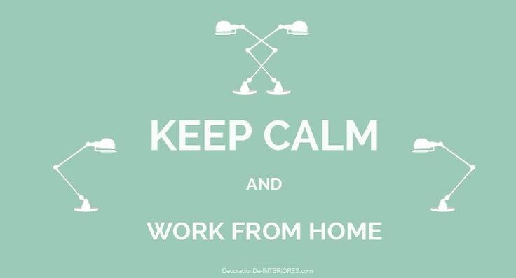 Espacios de trabajo en casa. Keep calm and Work from home.
