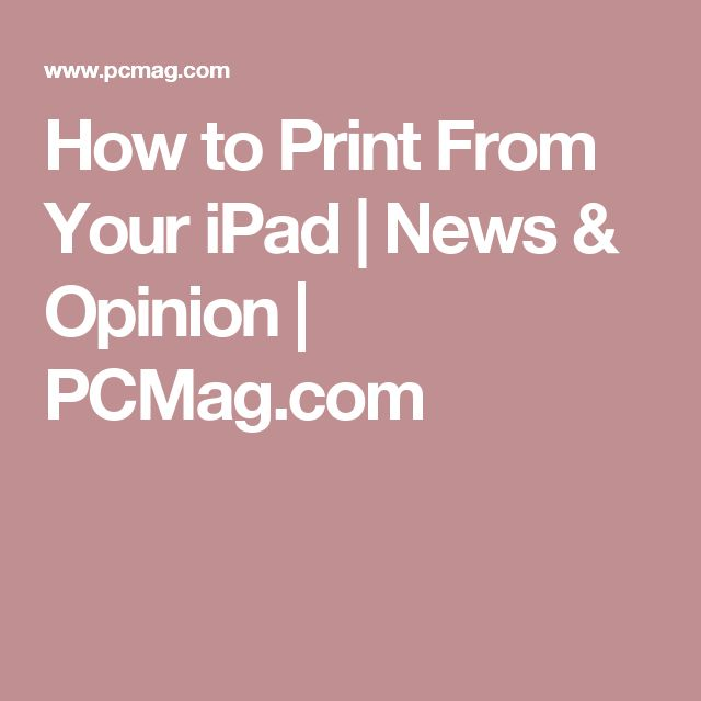 How to Print From Your iPad | News & Opinion  | PCMag.com