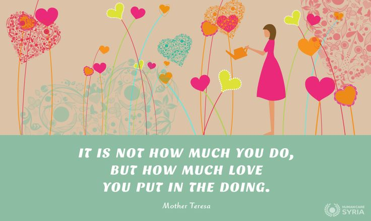 """It is not how much you do, but how much love you put in the doing"" Mother Teresa. #quote #love #inspiration #charity"