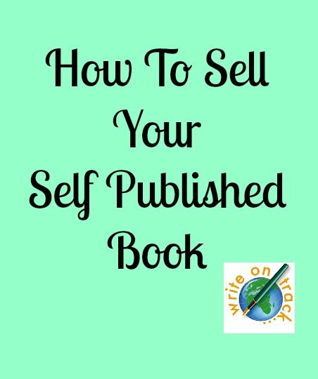 How To Sell Your Self Published Book - Write On Track | Write On Track