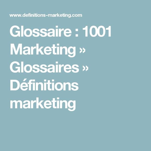 Glossaire : 1001 Marketing » Glossaires » Définitions marketing