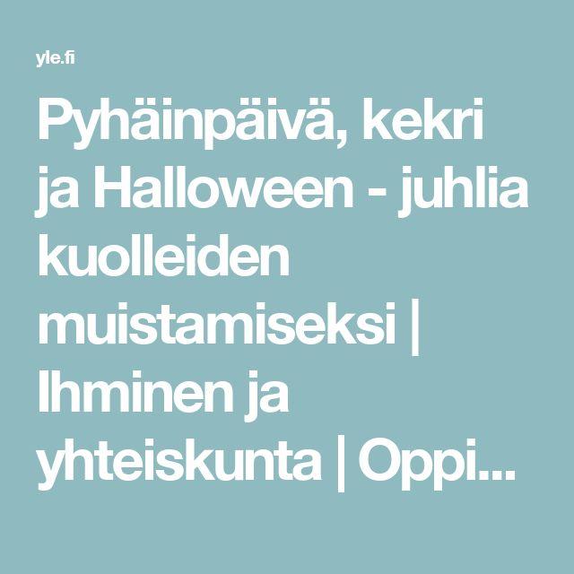 Pyhäinpäivä, kekri ja Halloween - juhlia kuolleiden muistamiseksi   Ihminen ja yhteiskunta   Oppiminen   yle.fi