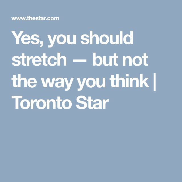 Yes, you should stretch — but not the way you think | Toronto Star