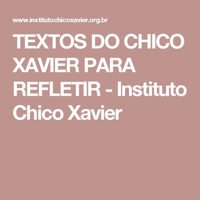 TEXTOS DO CHICO XAVIER PARA REFLETIR - Instituto Chico Xavier