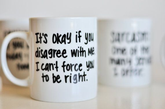 """It's Okay if you disagree with me. I can't force you to be right."" Funny Quotes on 14 oz Mug Hand Painted by UmphreyDesigns@etsy"