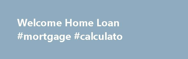 Welcome Home Loan #mortgage #calculato http://mortgage.remmont.com/welcome-home-loan-mortgage-calculato/  #how to get a home loan # Welcome Home Loan A Welcome Home Loan can get you into your first home with only 10% deposit. Some or all of your deposit can be gifted by a family member. There are limits on how much you can earn and how much you can borrow. You can still choose how to structure your loan — with a fixed rate, a variable rate, an offset mortgage or a combo of these. We were the…