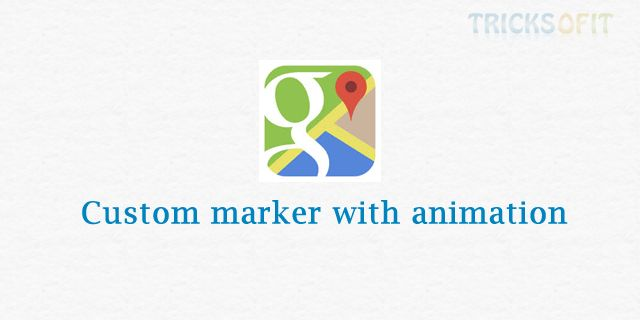 This tutorial will show you how to add custom marker with animation on google map. We will use an image for marker icon and set bounce animation on it.