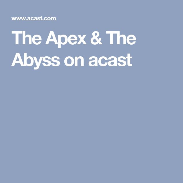 The Apex & The Abyss on acast