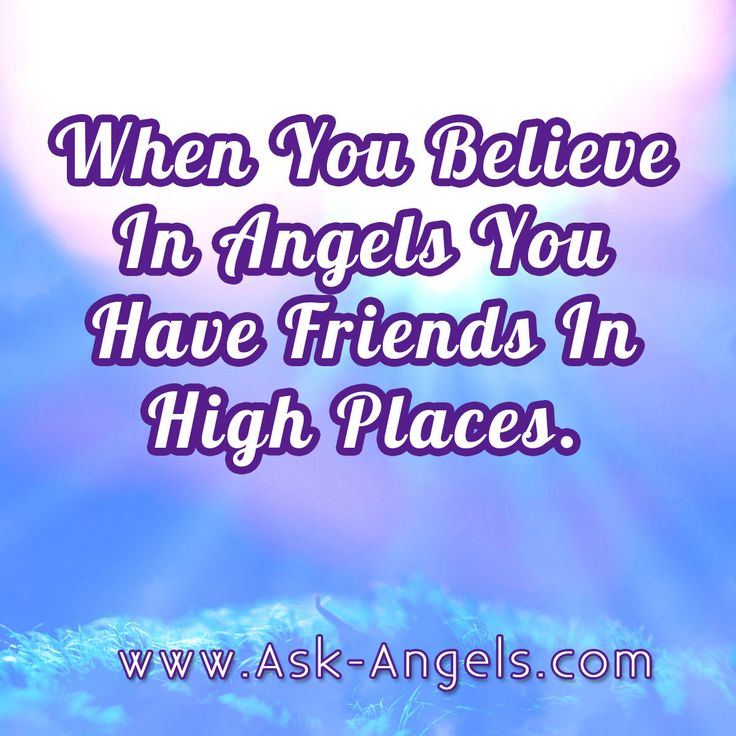 When you believe in angels you have friends in high places.  #believe #angels #friends #highplaces