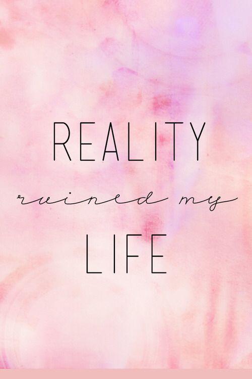 Reality Ruined My Life