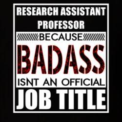 Research Assistant Professor Because Badass Official Job Title T Shirt