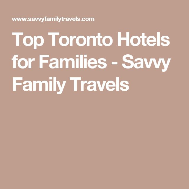 Top Toronto Hotels for Families - Savvy Family Travels