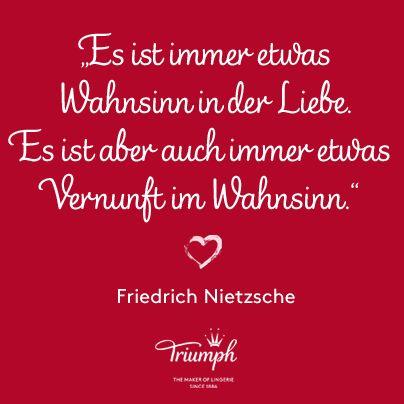 """""""Es ist immer etwas Wahnsinn in der Liebe. Es ist aber auch immer etwas Vernunft im Wahnsinn."""" Friedrich Nietzsche"""