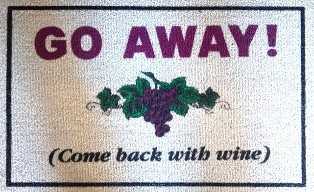 "An even blunter wine country door mat - ""Go Away, Come back with wine!"""