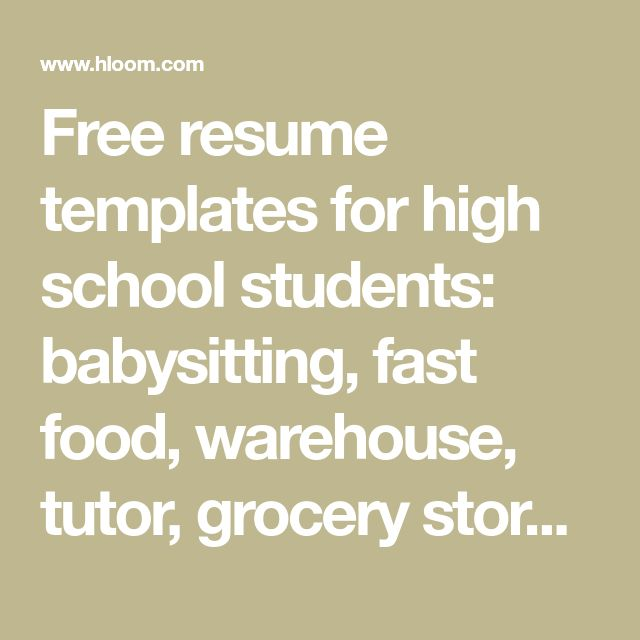Free resume templates for high school students: babysitting, fast food, warehouse, tutor, grocery store, delivery, waitress, and more.
