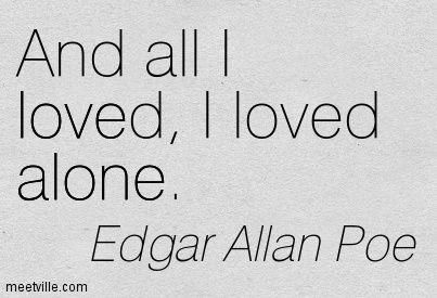 Edgar Allan Poe: Och allt jag älskade, älskade jag ensam.  ensam, kärlek.