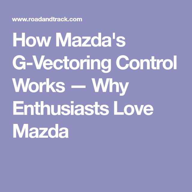 How Mazda's G-Vectoring Control Works — Why Enthusiasts Love Mazda