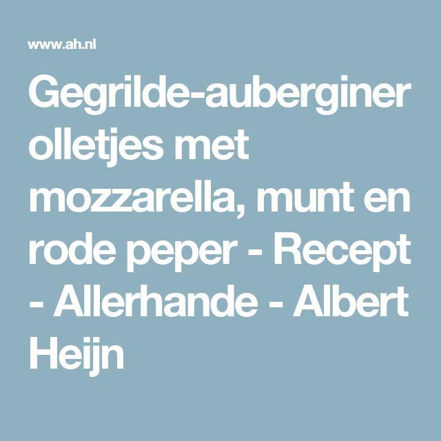 Gegrilde-auberginerolletjes met mozzarella, munt en rode peper - Recept - Allerhande - Albert Heijn