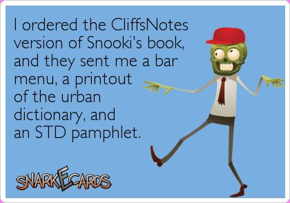 I ordered the CliffsNotes version of Snooki's book, and they sent me a bar menu, a printout of the urban dictionary, and an STD pamphlet. | Snarkecards