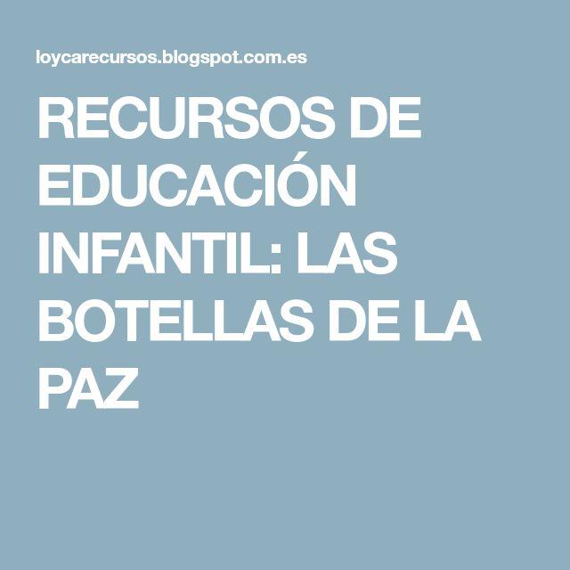 RECURSOS DE EDUCACIÓN INFANTIL: LAS BOTELLAS DE LA PAZ
