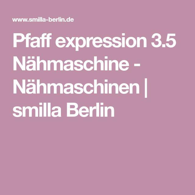 Pfaff expression 3.5 Nähmaschine - Nähmaschinen | smilla Berlin
