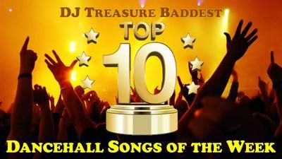 TOP 10 DANCEHALL SONGS OF THE WEEK: Watch the Top Ten Dancehall Songs of the Week every Wednesday compiled by DJ Treasure.     The Top Ten Dancehall Songs of the Week by DJ Treasure feature