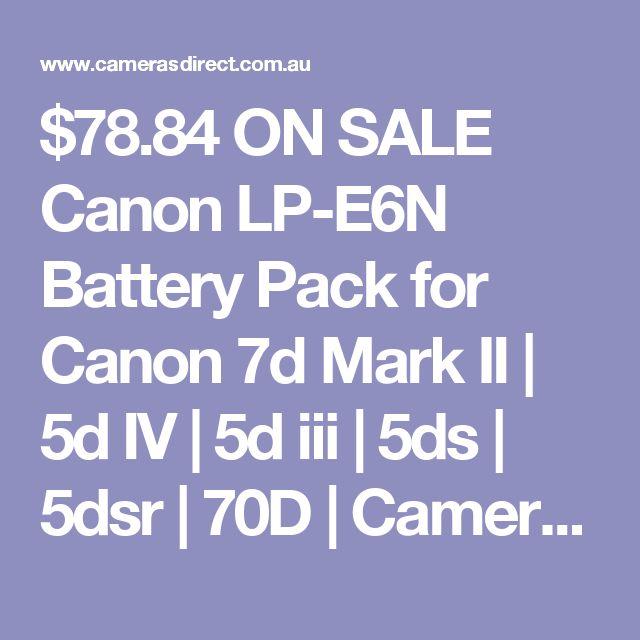$78.84 ON SALE Canon LP-E6N Battery Pack for Canon 7d Mark II | 5d IV | 5d iii | 5ds | 5dsr | 70D | Cameras Direct Australia