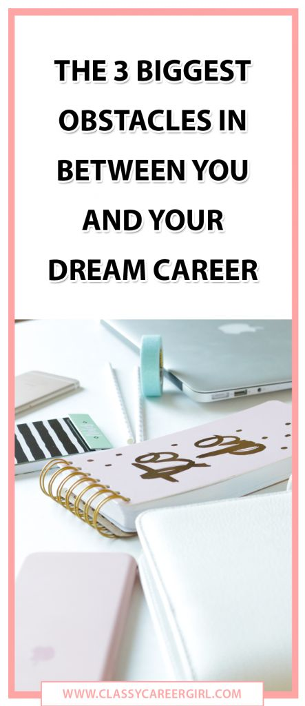 The 3 Biggest Obstacles Between You And Your Dream Career