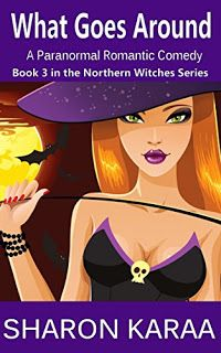 What Goes Around: A Paranormal Romantic Comedy (Northern Witches Series Book 3) by Sharon Karaa  #ebooks #kindlebooks #freebooks #bargainbooks #amazon #goodkindles