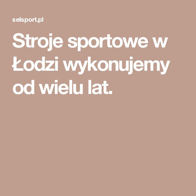 Stroje sportowe w Łodzi wykonujemy od wielu lat.