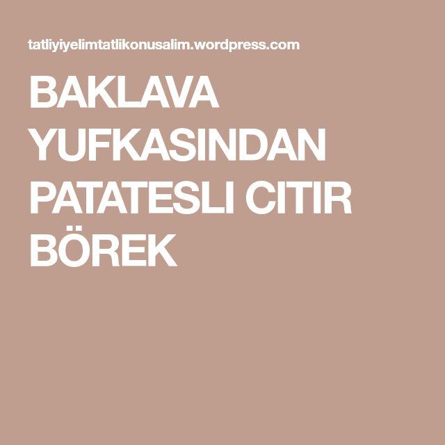 BAKLAVA YUFKASINDAN PATATESLI CITIR BÖREK