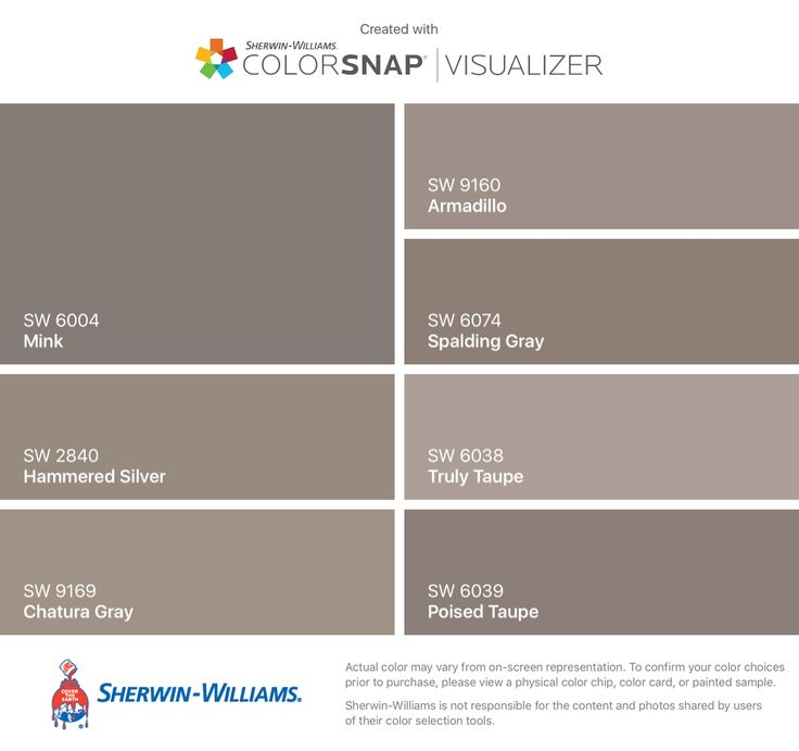 I found these colors with ColorSnap® Visualizer for iPhone by Sherwin-Williams: Mink (SW 6004), Hammered Silver (SW 2840), Chatura Gray (SW 9169), Armadillo (SW 9160), Spalding Gray (SW 6074), Truly Taupe (SW 6038), Poised Taupe (SW 6039).