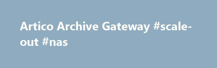 Artico Archive Gateway #scale-out #nas http://utah.nef2.com/artico-archive-gateway-scale-out-nas/  # Artico Archive Gateway What is Artico Archive Gateway? Artico™ Archive Gateway provides a flexible, low-cost entry point for archive, with the ability to scale to store petabytes of data as demand grows. Powered by StorNext® advanced data management policies, Artico stores and retains data in a tiered storage system that intelligently places the data on the right technology at the right time…