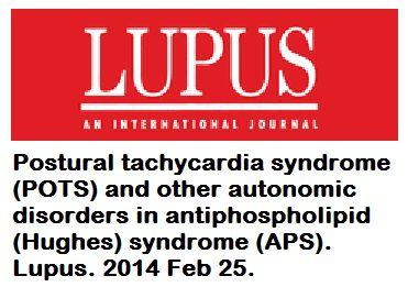 """doi: 10.1177/0961203314524468. """"We believe that autonomic disorders in APS may represent an important clinical association with significant implications for treatment."""" See also Dysautonomia International Blog > What Dysautonomia Patients Should Know About Antiphospholipid Syndrome, a Q&A with Dr. Jill Schofield, lead author of the article in Lupus."""