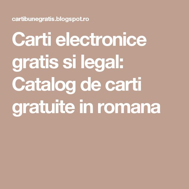 Carti electronice gratis si legal: Catalog de carti gratuite in romana