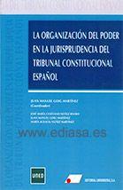 LA ORGANIZACIÓN DEL PODER EN LA JURISPRUDENCIA DEL TRIBUNAL CONSTITUCIONAL ESPAÑOL. Juan Manuel Goig Martínez (coord.). Localización: 347/ORG/org