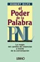 El poder de la palabra: PNL programación neurolingüistica - Robert Dilts