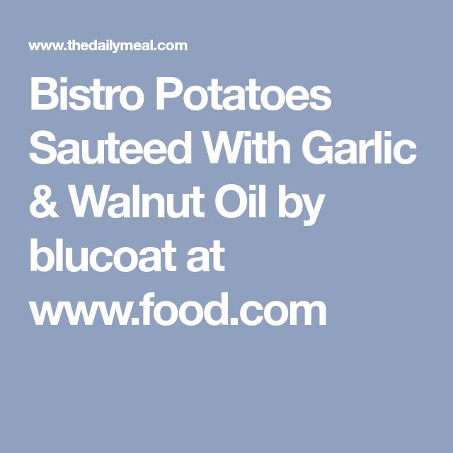 Bistro Potatoes Sauteed With Garlic & Walnut Oil by blucoat at www.food.com