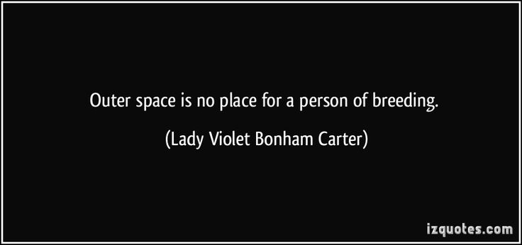 Outer space is no place for a person of breeding. (Lady Violet Bonham Carter) #quotes #quote #quotations #LadyVioletBonhamCarter