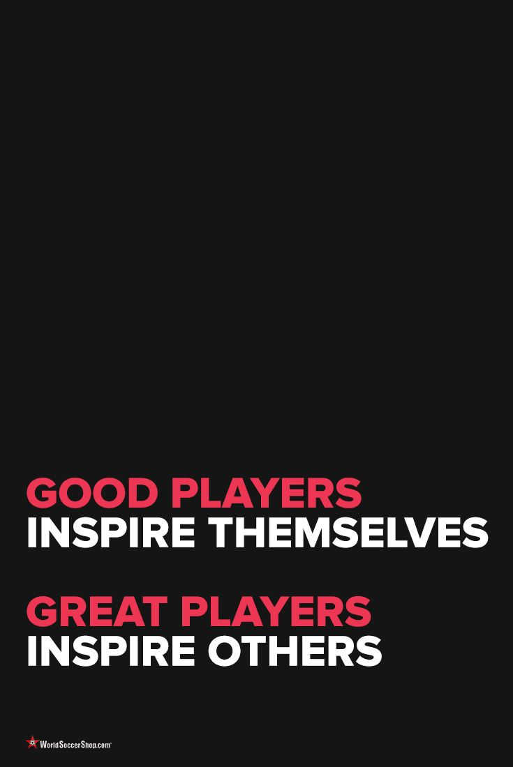 Soccer Quotes: Good Players Inspire Themselves. Great Players Inspire Others. WorldSoccerShop.com