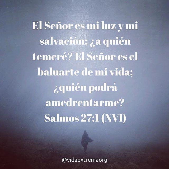 El Señor es mi luz y mi salvación; a quien temeré? El Señor es el baluarte de mi vida; quién podrá amedrentarme? Salmo 27:1 #DiosEsMiProtector #Biblia #Salvacion #VidaExtremaOrg
