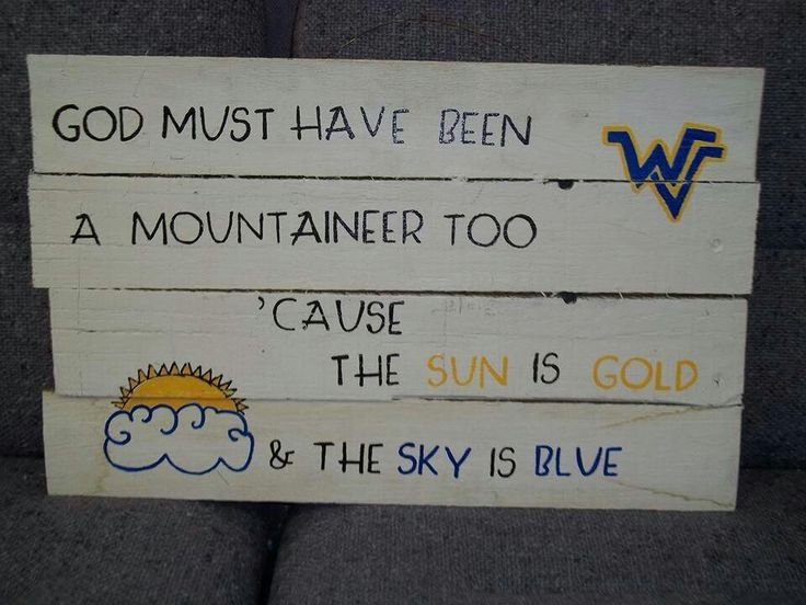 Cute!! Would be even cuter if it said...God must be a Mountaineer (just my opinion)